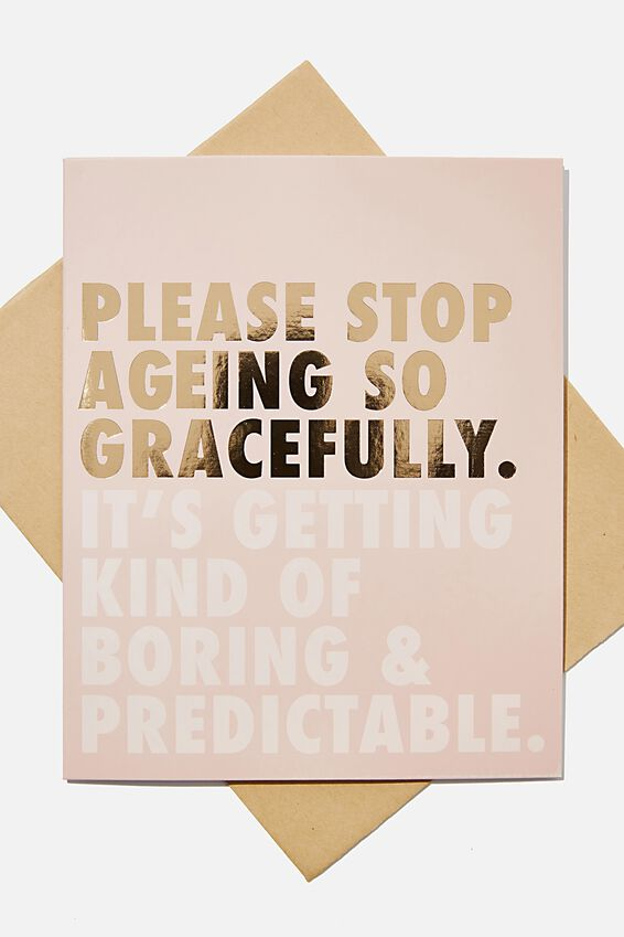 Funny Birthday Card, PLEASE STOP AGEING GRACEFULLY