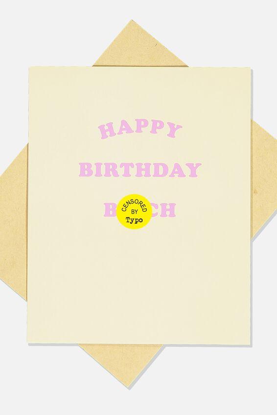 Funny Birthday Card, HAPPY BDAY B*TCH!