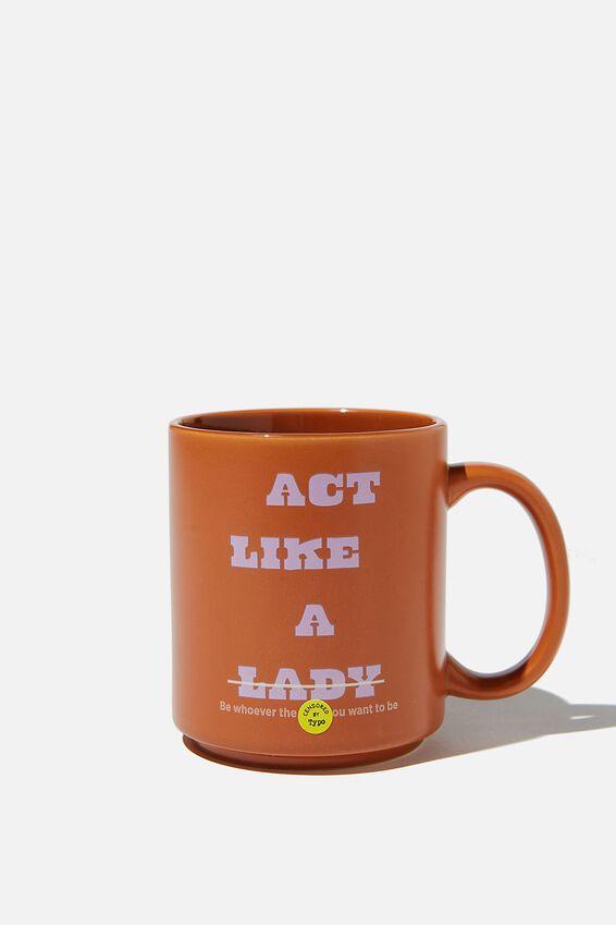 Daily Mug, ACT LIKE A LADY!!