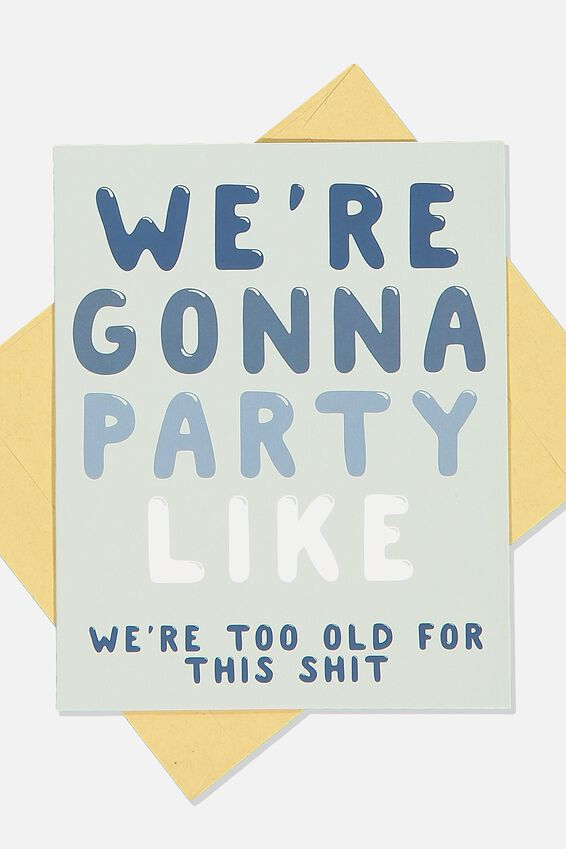 Funny Birthday Card, PARTY LIKE WERE TOO OLD FOR THIS SHIT!