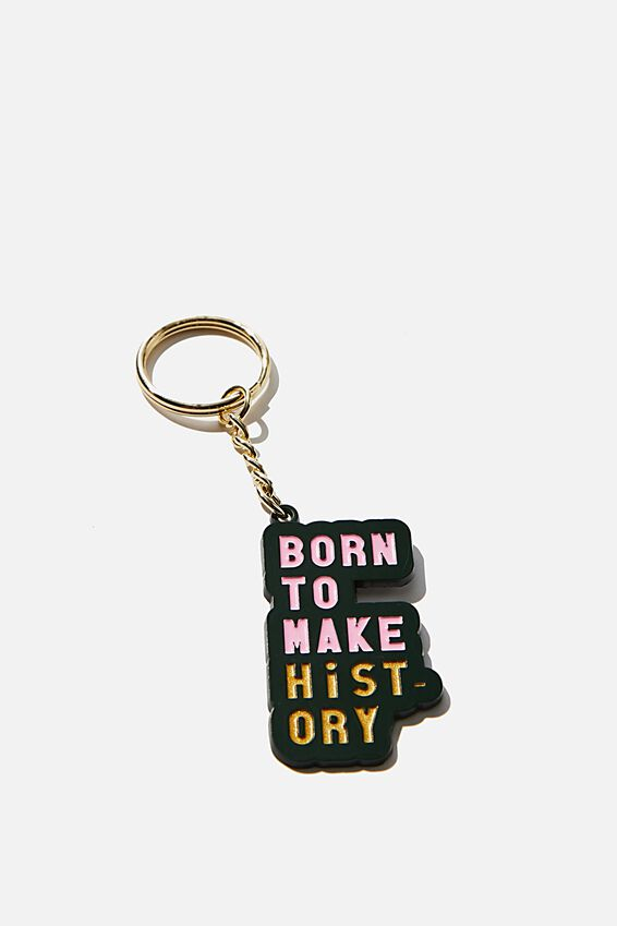 Enamel Keyring, BORN TO MAKE HISTORY