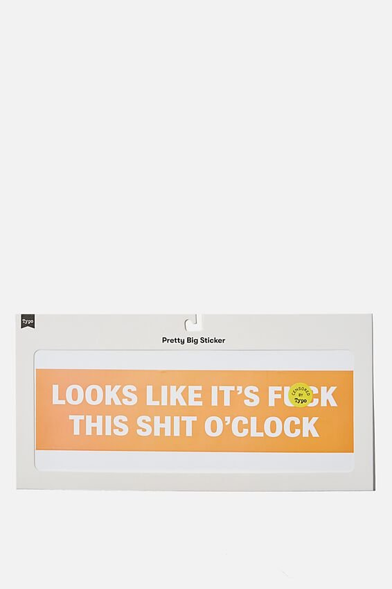 Pretty Big Sticker, F*CK THIS O CLOCK!!