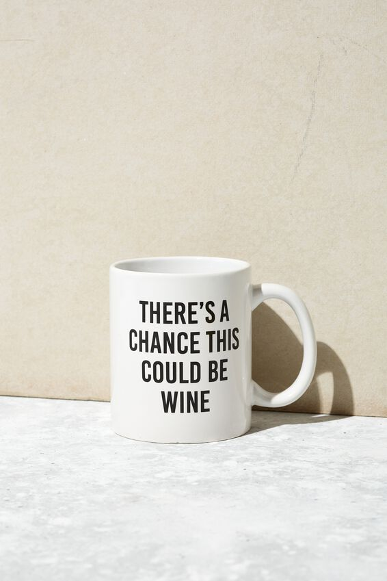 Anytime Mug, THERES A CHANCE THIS COULD BE WINE