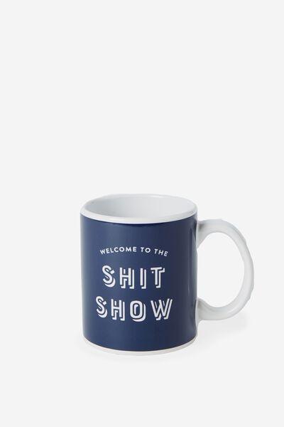 Anytime Mug, SHIT SHOW!