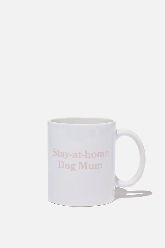 Limited Edition Anytime Mug, STAY AT HOME DOG MUM