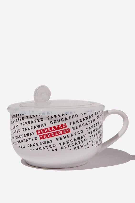 Big Mug Bowl, REHEATED TAKEAWAY