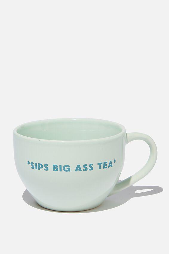 Big Mouth Mug, SIPS BIG ASS TEA!