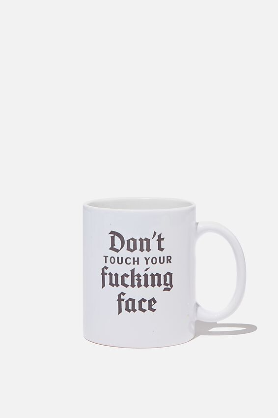 Limited Edition Anytime Mug, DONT TOUCH YOU FKING FACE