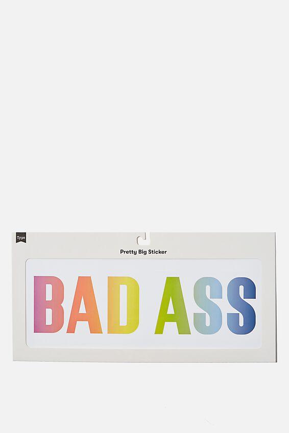 Pretty Big Sticker, BADASS