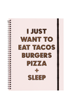 A4 Spinout Notebook - 120 Pages, I JUST WANT TO EAT TACOS