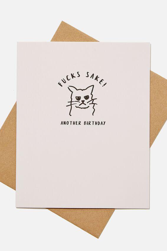 Funny Birthday Card, F*CKS SAKE ANOTHER BIRTHDAY CAT!!