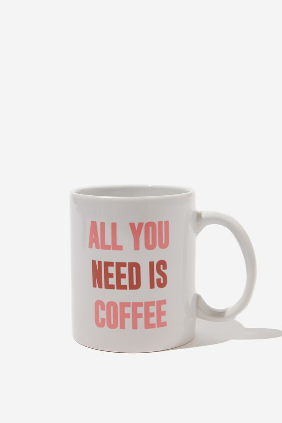 Anytime Mug, ALL YOU NEED IS COFFEE
