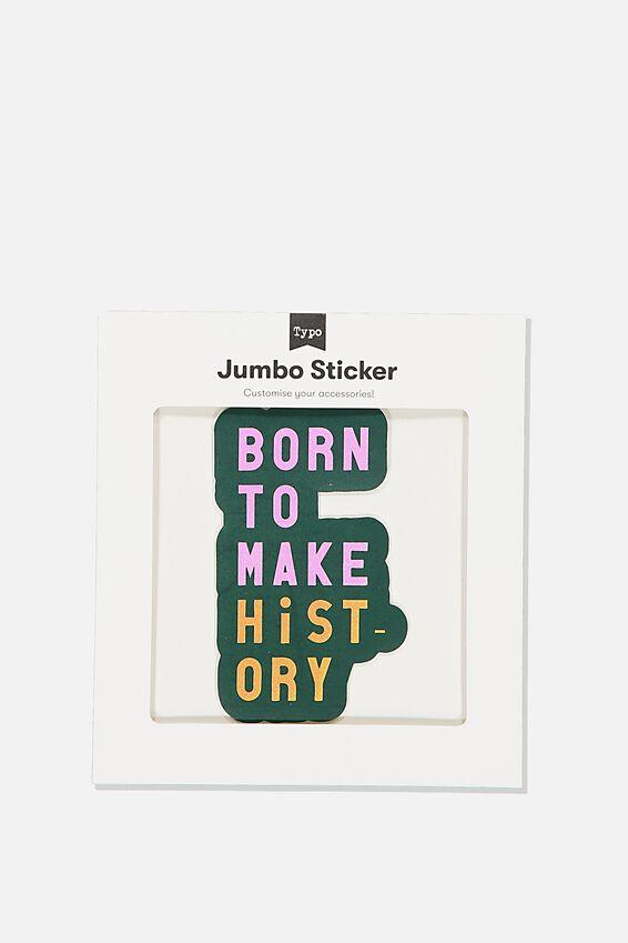 Jumbo Sticker, MAKE HISTORY