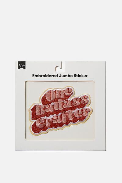 Embroidered Jumbo Sticker, ONE BADASS CRAFTER
