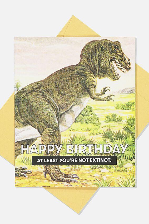 Funny Birthday Card, NOT EXTINCT