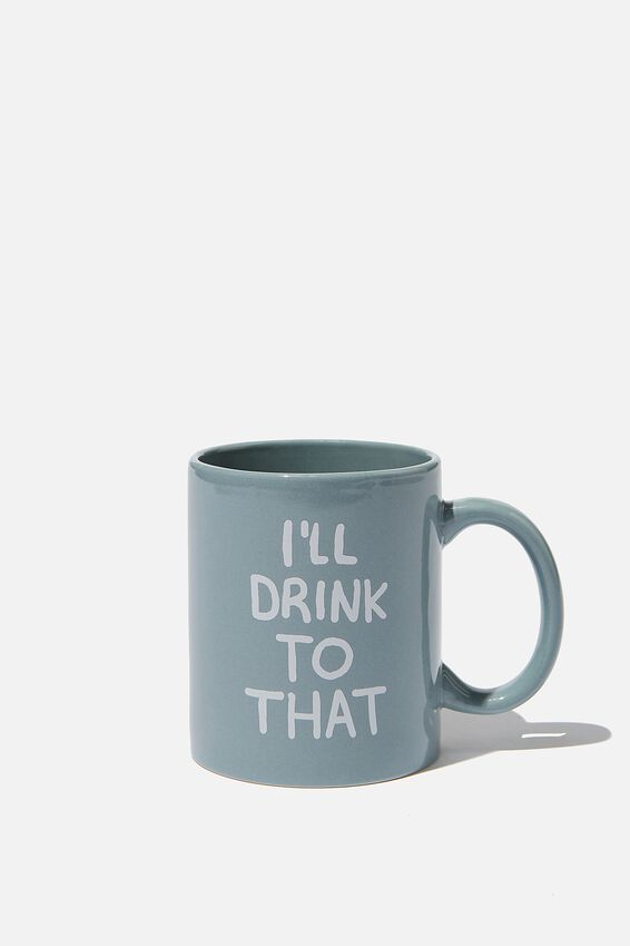 Anytime Mug, ILL DRINK TO THAT