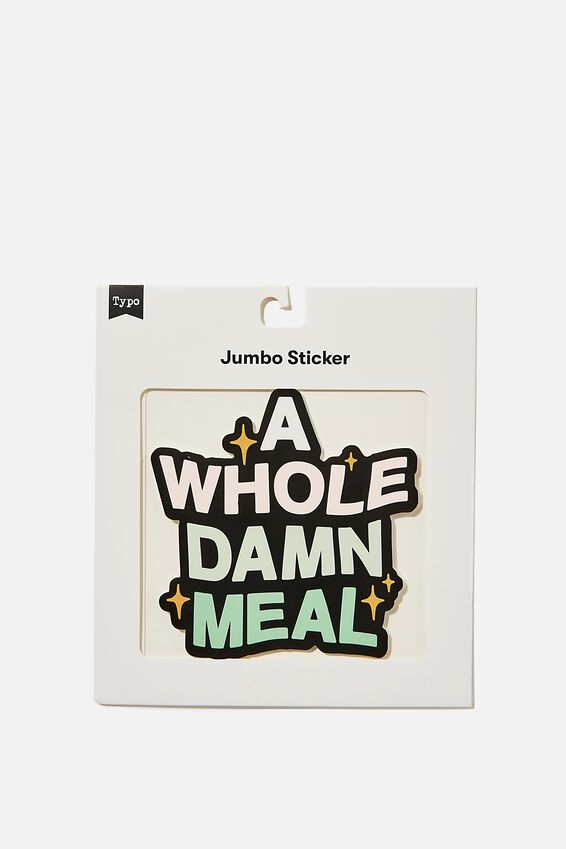 Jumbo Sticker, A WHOLE DAMN MEAL