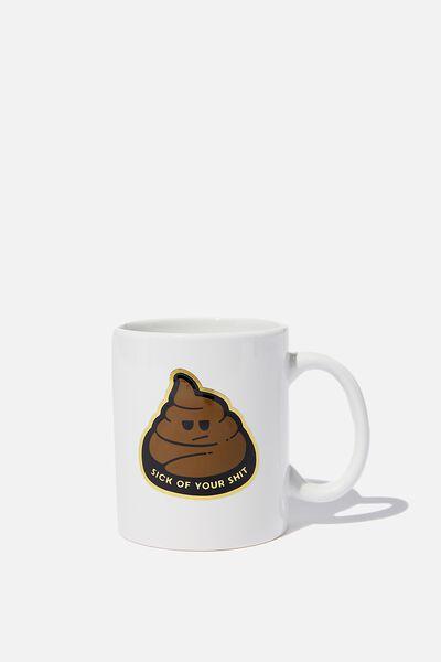 Anytime Mug, SICK OF YOUR SH!T!!