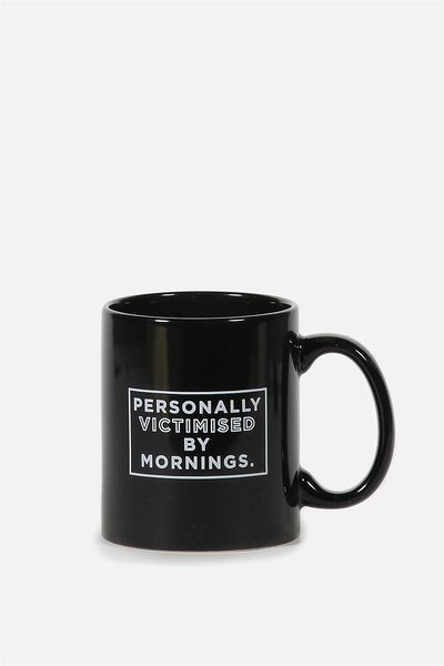 Anytime Mug, VICTIMISED BY MORNINGS
