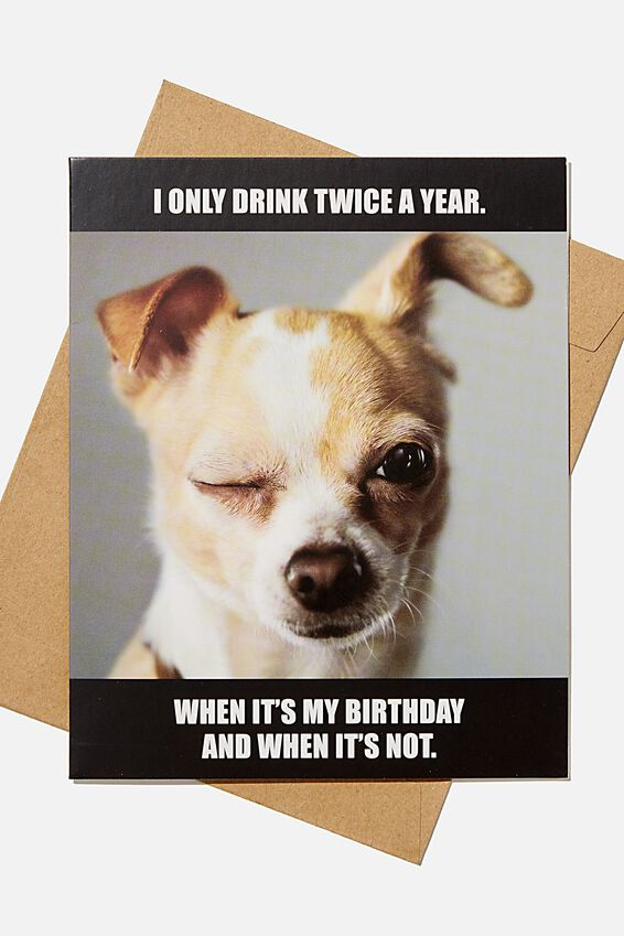 Funny Birthday Card, ONLY DRINK TWICE A YEAR!