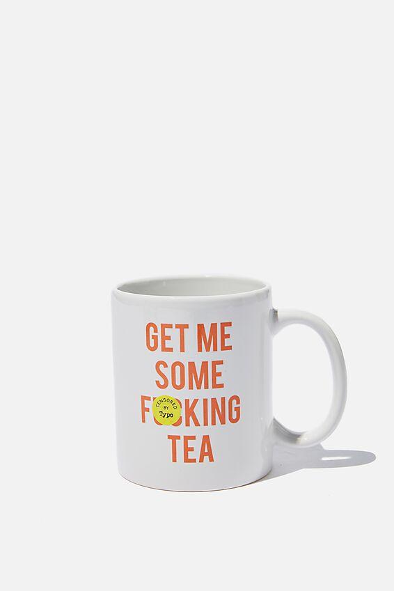 Anytime Mug, GET ME SOME TEA!!