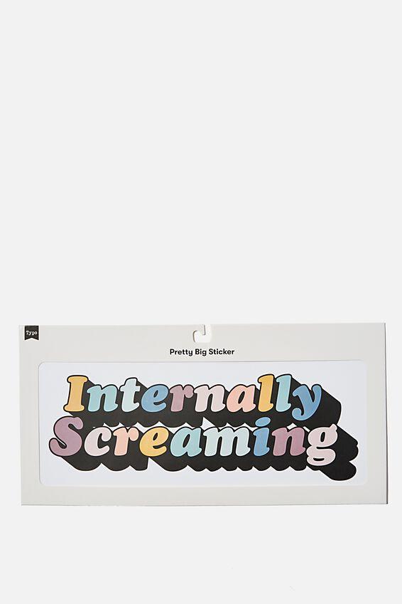 Pretty Big Sticker, INTERNALLY SCREAMING
