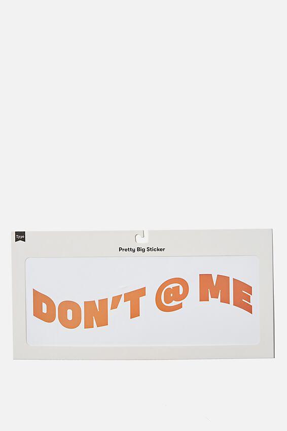 Pretty Big Sticker, DON T @ ME