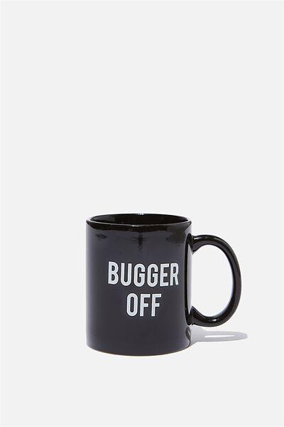 Anytime Mug, BUGGER OFF!