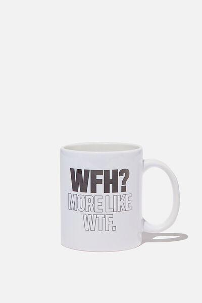 Limited Edition Anytime Mug, WFH MORE LIKE