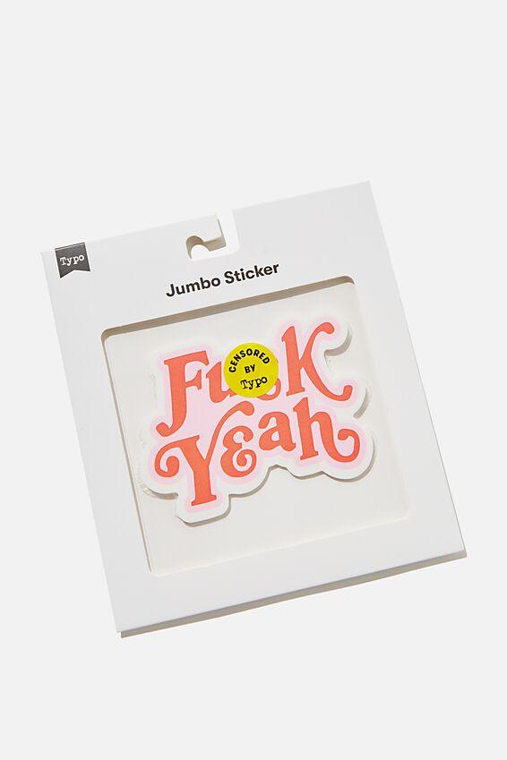 Jumbo Sticker, F*CK YEAH!!