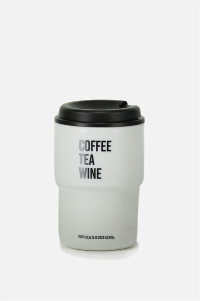 Reuse Me Coffee Cup, COFFEE TEA WINE!