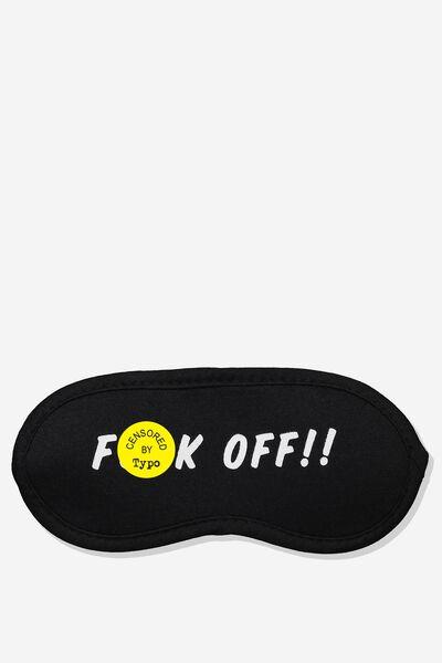 Easy On The Eye Sleep Mask, F#CK OFF!!